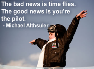 "Image that reads ""The bad news is time flies. The good news is your're the pilot."""